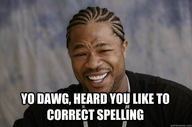 Funny Meme Yes : Yes we do like to correct spelling in fact we wrote the book on