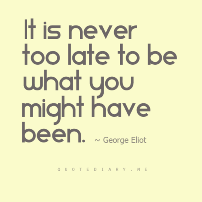 It is never too late...