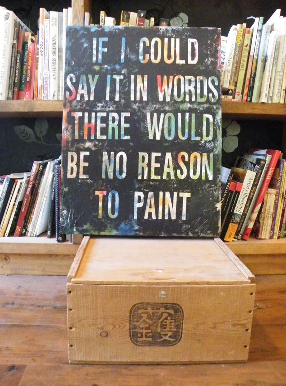 If I could say it in words there would be no reason to paint