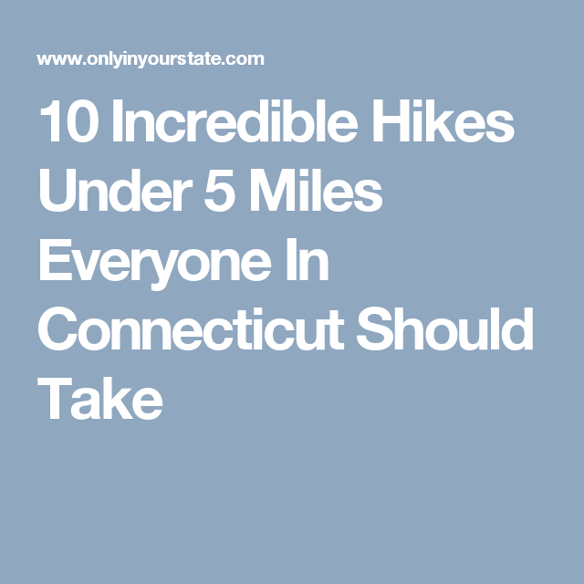 10 Incredible Hikes Under 5 Miles Everyone In Connecticut Should Take