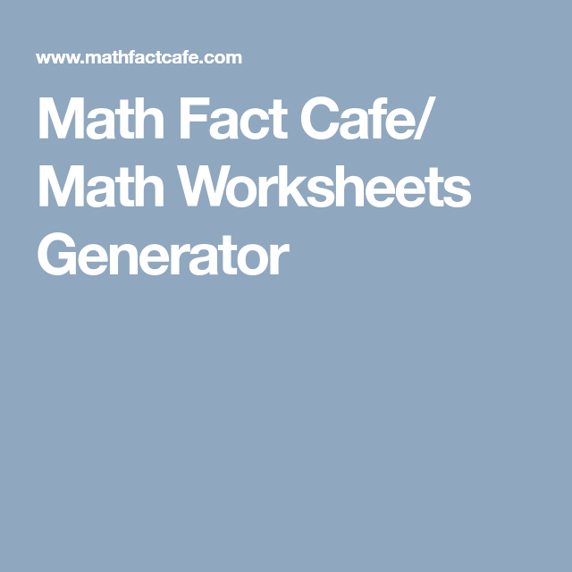 Math Fact Cafe Math Worksheets Generator Math Facts Math Worksheets Worksheets