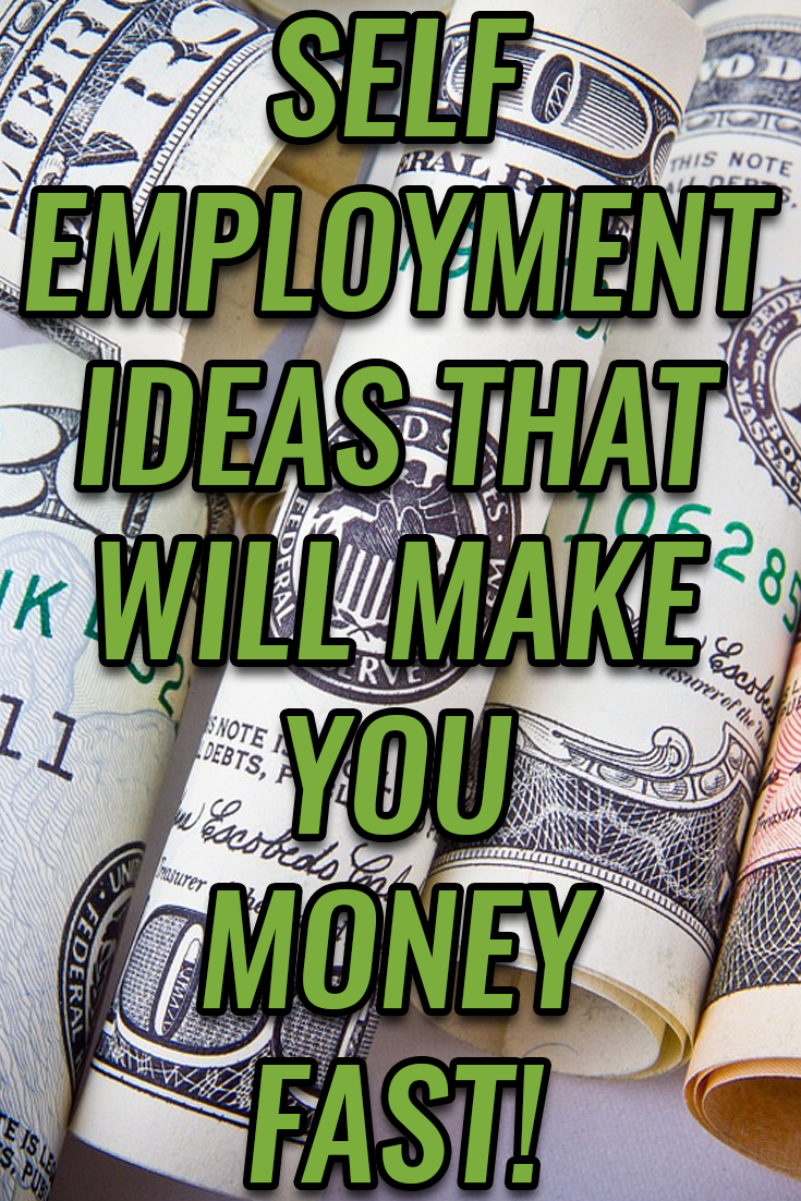 5 Self Employment Ideas That Will Start Making You Money Fast
