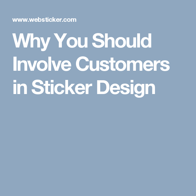 Why you should involve customers in sticker design