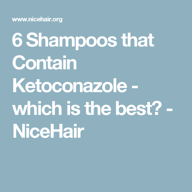 6 Shampoos that Contain Ketoconazole - which is the best? - NiceHair