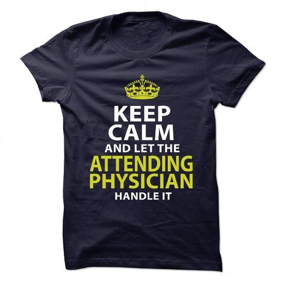 ATTENDING-PHYSICIAN - Keep calm T-Shirts, Hoodies (21.99$ ==►► Shopping Here!)
