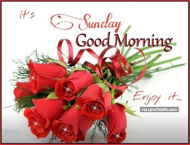 Sunday Good Morning Enjoy Your It