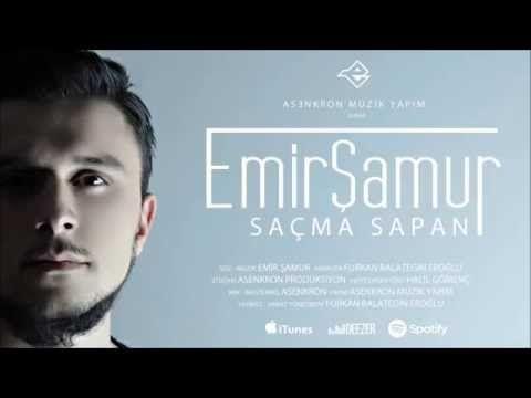 Emir Samur Sacma Sapan Sarkilar Muzik Sarki Sozleri