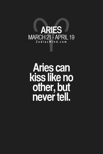 Aries can kiss like no other, but never tell. #Aries