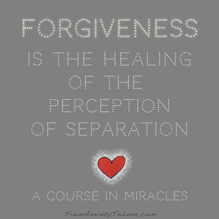 Forgiveness is the healing of the perception of separation