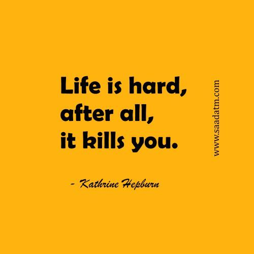 Famous Quotes About Life Insurance: Funny Life Quotes -Life Is Hard, After All, It Kills You