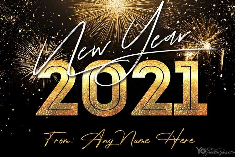 New Year S Eve 2021 Card With My Name Edit Free Download Happy New Year Images Happy New Year Pictures Happy New Year Cards