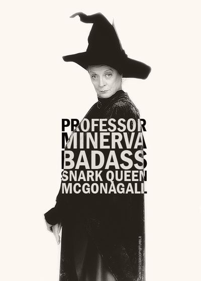 Professor McGonagall ......My Little sister ......is a dead ringer for Minerva....