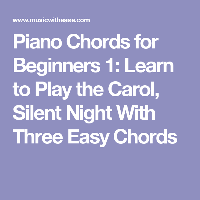 Piano Chords For Beginners 1 Learn To Play The Carol Silent Night