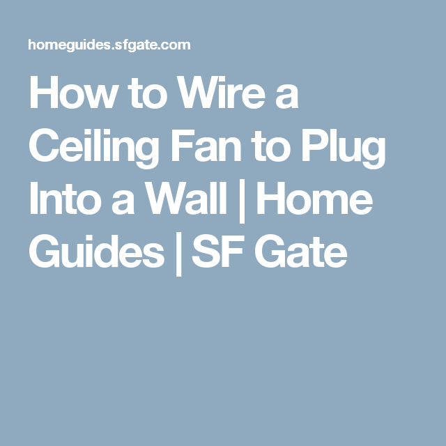 How To Wire A Ceiling Fan To Plug Into A Wall Swag Light