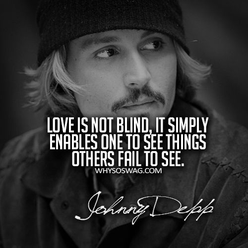 Love Is Not Blind It Simply Enables One To See Things Others Fail To See Johnny Depp