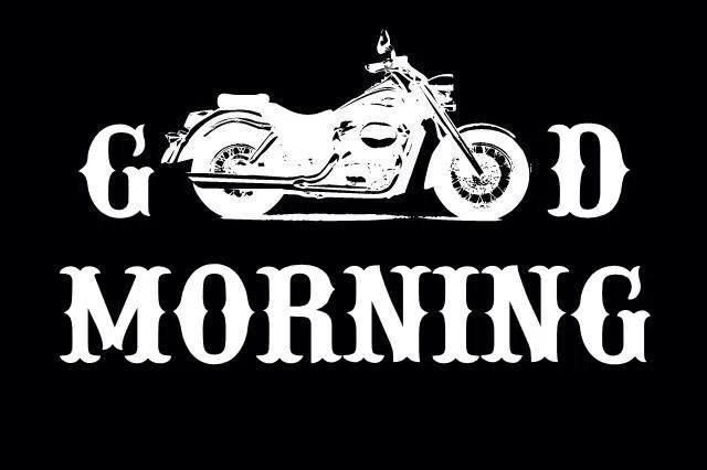 Good Morning Motorcycles Bikers Ride Harley Davidson Quotes Motorcycle Quotes Biker Quotes
