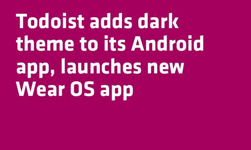 Todoist adds dark theme to its #Android app launches new