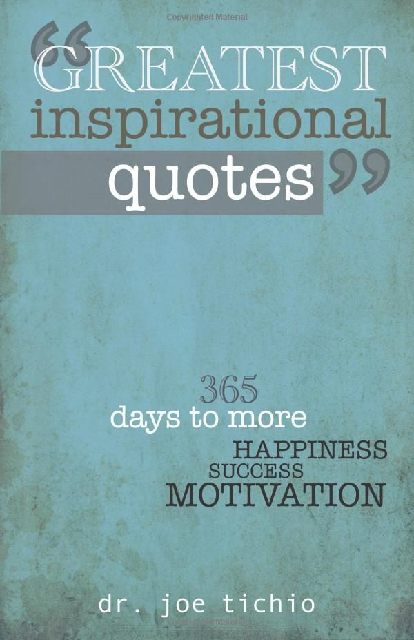 Greatest Inspirational Quotes 365 days to more Happiness