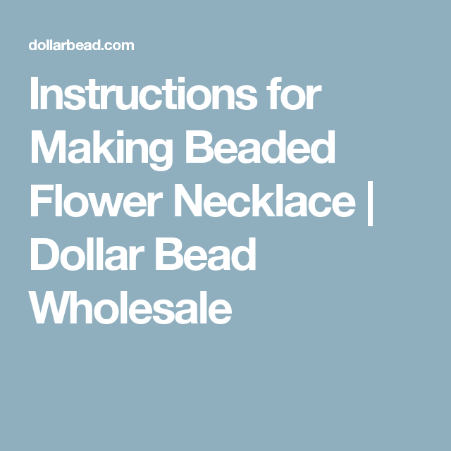 Instructions for Making Beaded Flower Necklace |  Dollar Bead Wholesale