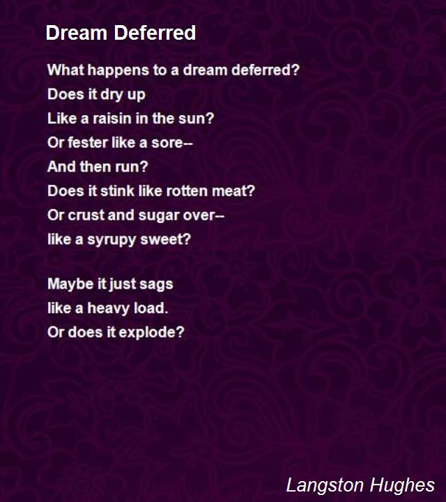 Definition Education Essay What Happens To A Dream Deferred Does It Dry Up Like A Raisin In The Sun  Or Fester Like A Sore And Then Run Does It Stink Like Rotten Meat Sample Law Essay also Essay On Scientific Method Dream Deferred Poem By Langston Hughes  Poem Hunter  Inspirational  Inductive Essay Example