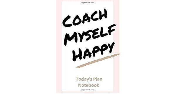 Coach Myself Happy: Today's Plan Notebook: Amazon.co.uk