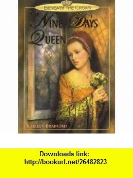 The Nine Days Queen (Beneath the Crown) Karleen Bradford ,   ,  , ASIN: B000TTJWBA , tutorials , pdf , ebook , torrent , downloads , rapidshare , filesonic , hotfile , megaupload , fileserve