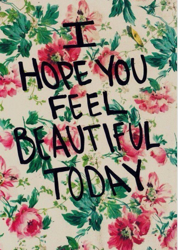 I Hope You All Feel Beautiful Today! X     Beautiful•Flowers•Love•Quotes•I love you• Just Pin It•