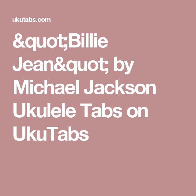 Billie Jean By Michael Jackson Ukulele Tabs On Ukutabs Music Tabs