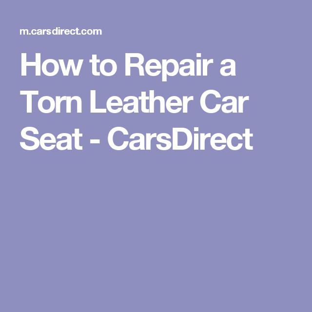 How to Repair a Torn Leather Car Seat - CarsDirect | Girl on the ...