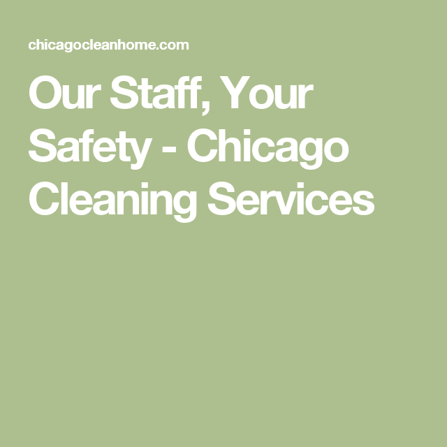 Our Staff, Your Safety - Chicago Cleaning Services | Home cleaning ...