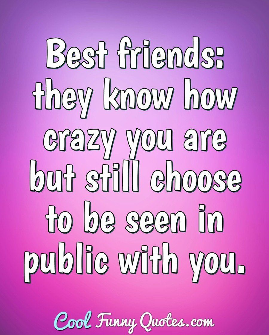 Funny Quote Friends Quotes Crazy Quotes Best Friend Quotes
