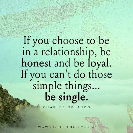 Quotes About Honesty In Relationships If you choose to be in a relationship, be honest and be loyal. If  Quotes About Honesty In Relationships