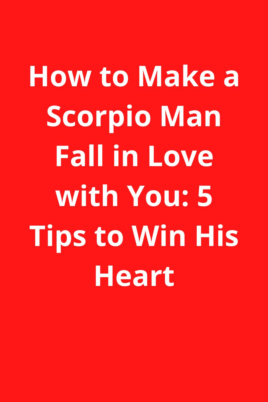 Scorpio man fall what love makes in Scorpio Man