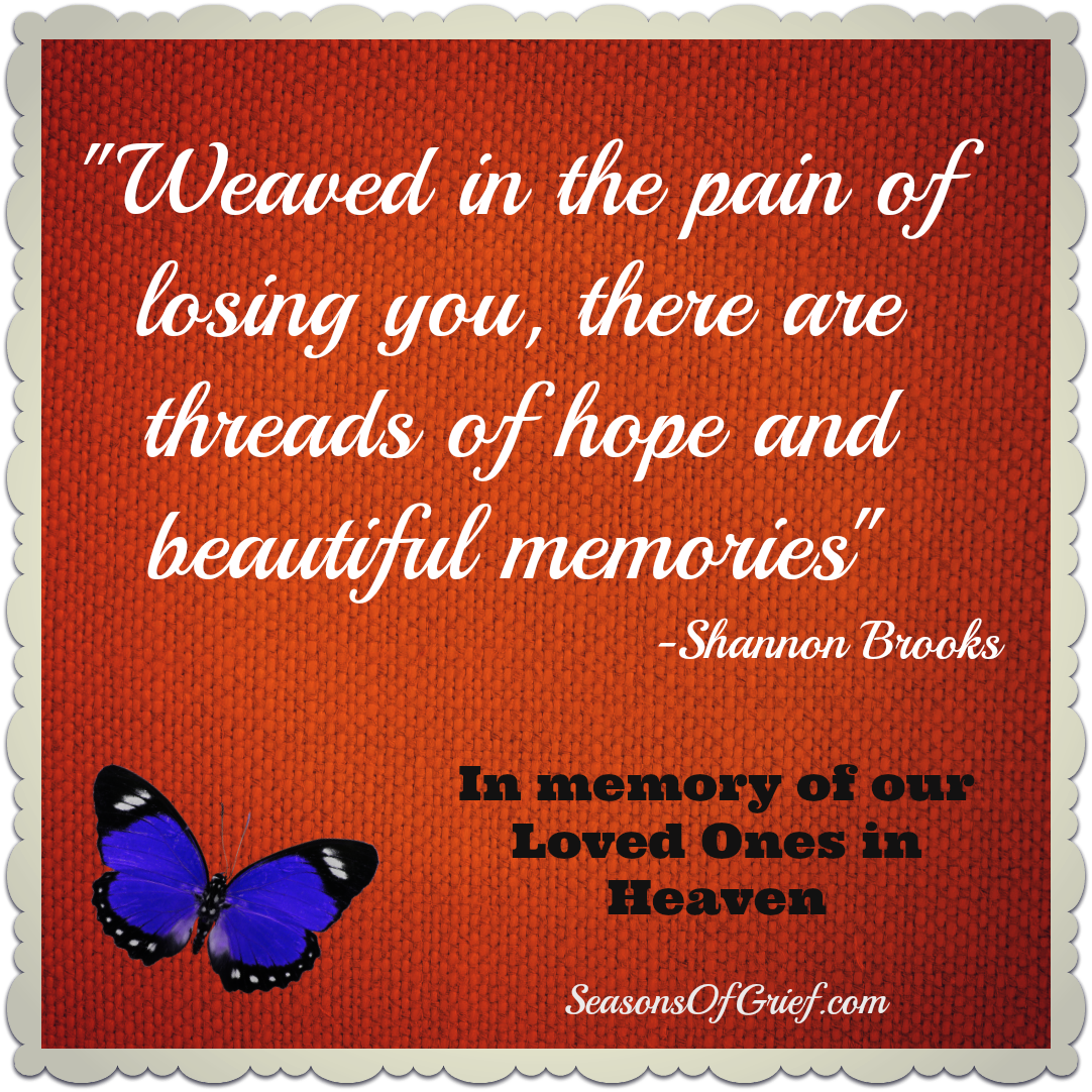 In Memory Of Lost Loved Ones Quotes Weaved In The Pain Of Losing You There Are Threads Of Hope And