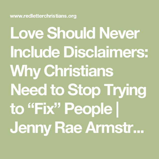 Love Should Never Include Disclaimers Why Christians Need to Stop