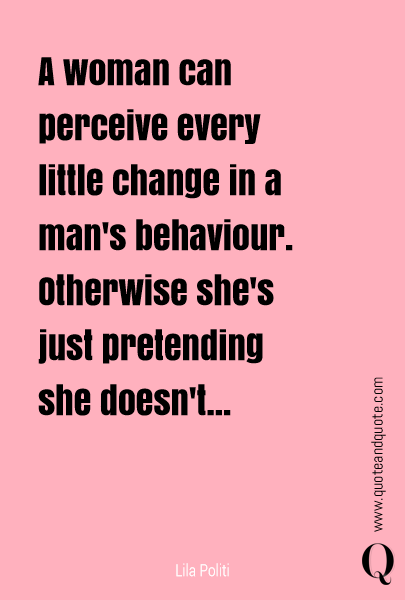 A Woman Can Perceive Every Little Change In A Mans Behavior