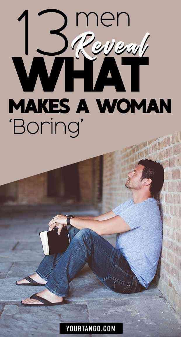 13 Men Reveal What Makes A Woman 'Boring'