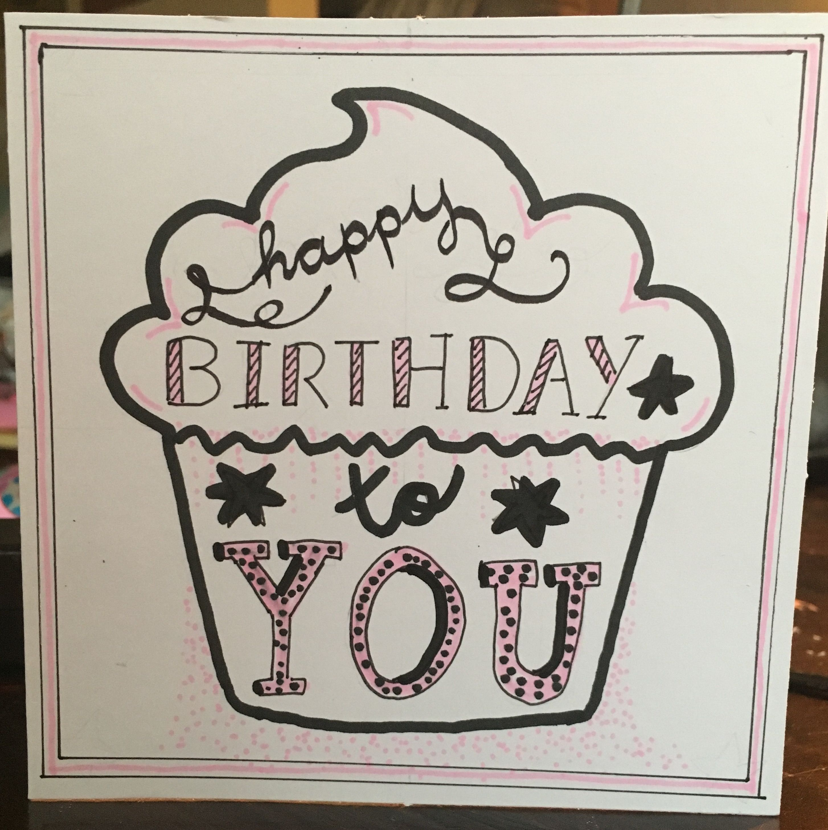 Happy Birthday To You Card Handmade By Me Happy Birthday Posters Happy Birthday Calligraphy Happy Birthday Signs