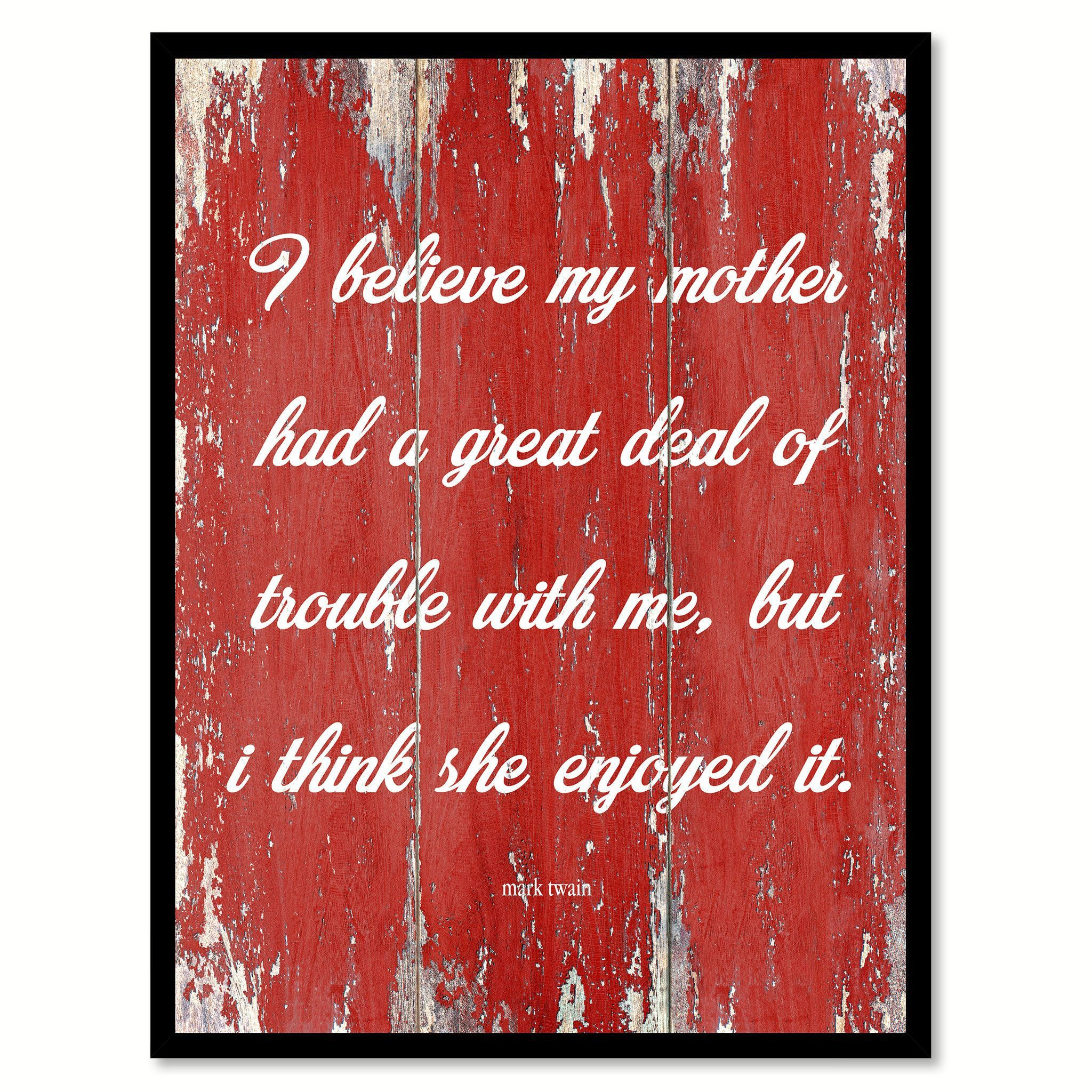 I Believe My Mother Had A Great Deal Mark Twain Inspirationalquote Saying Gift Ideas Home Decor Wall Ar Wall Art Decor Home Decor Wall Art Custom Picture Frame