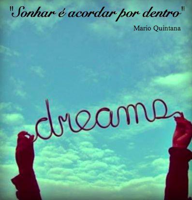 """""""Sonhar é acordar por dentro"""", Mário Quintana"""