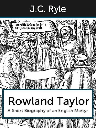 Rowland Taylor: A Short Biography of an English Martyr