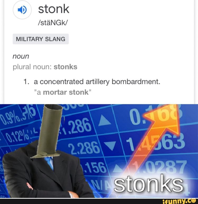 9 Stonk Stangk Military Slang Noun Plural Noun Stonks 1 A Concentrated Anillew Bombardment A Mortar Stonk Ifunny Military Slang Memes Funny Memes