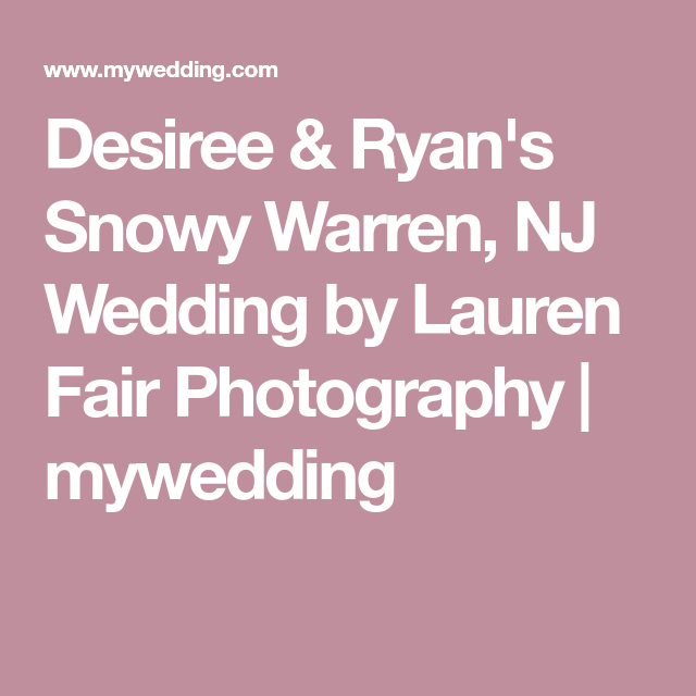 Desiree & Ryan's Snowy Warren, NJ Wedding By Lauren Fair