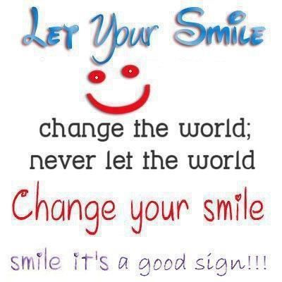 Let your Smiles change the world Never let the world Change your smile Smile it's a good Sign!!! ...