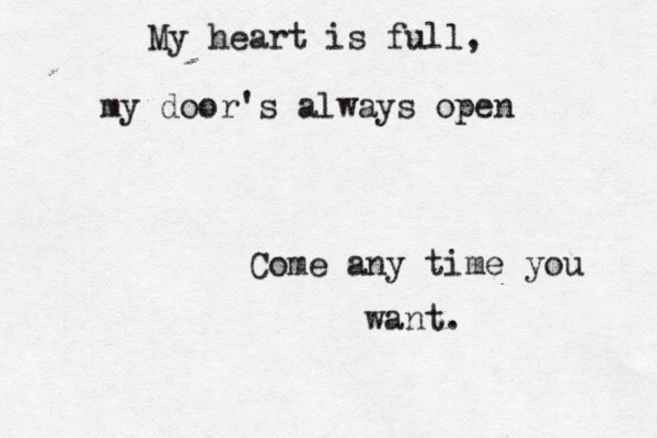 My Heart Is Full My Door S Always Open Come Any Time You Want Quotes Soundtrack To My Life Words