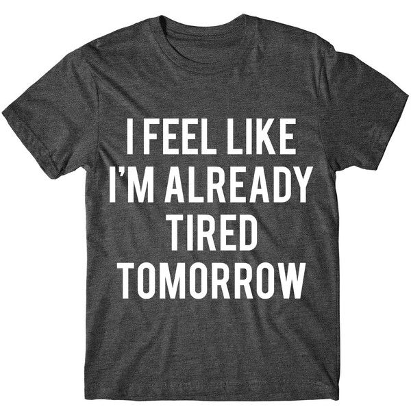 Metallic Gold Print I Feel Like I'm Already Tired Tomorrow Graphic... ($14) ❤ liked on Polyvore featuring tops, t-shirts, black, women's clothing, fluorescent t shirts, graphic tees, cotton shirts, t shirt and graphic design t shirts