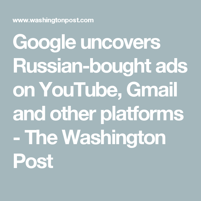 Google Uncovers Russian Bought Ads On Youtube Gmail And Other