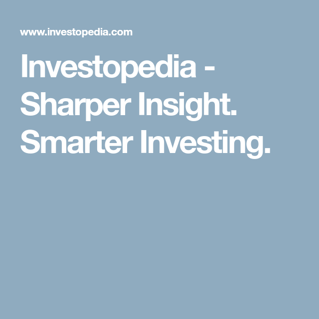 Investopedia Sharper Insight Smarter Investing With Images