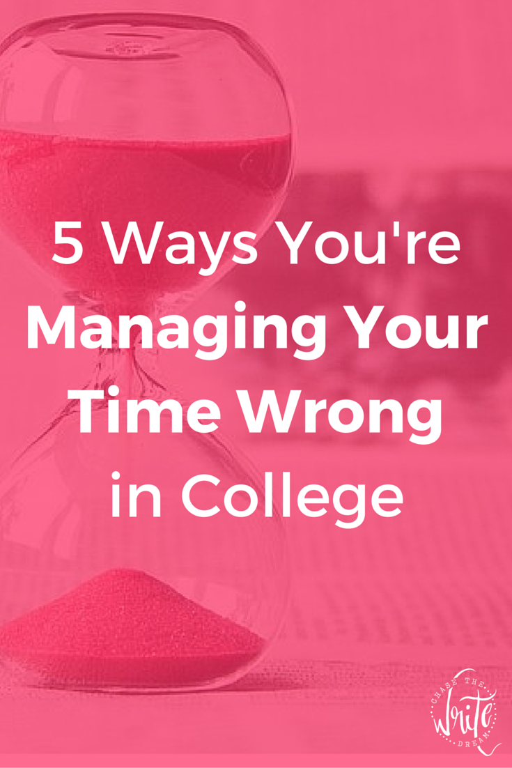 5 Ways Youre Managing Your Time Wrong in College  Students often struggle to grasp time management especially when it comes to getting assignments done and studying for t...