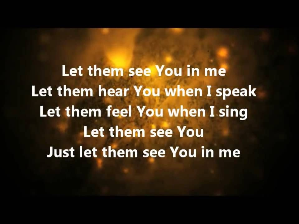 Let Them See You In Me Song Jj Weeks Band Praise And Worship Music Me Too Lyrics You Are The Father